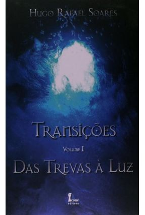 Transições - Vol.1 - Das Trevas À Luz - Soares,Hugo Rafael   Hoshan.org