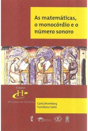 As Matemáticas, O Monocórdio E O Número Sonoro - Saito,Fumikazu Bromberg,Carla   Hoshan.org