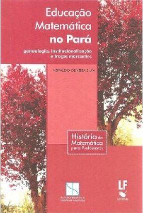 Educação Matemática No Pará - Col. História da Matemática Para Professores - Silva,Neivaldo Oliveira pdf epub
