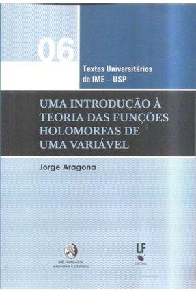 Uma Introdução À Teoria Das Funções Holomorfas De Uma Variável - Aragona,Jorge | Nisrs.org