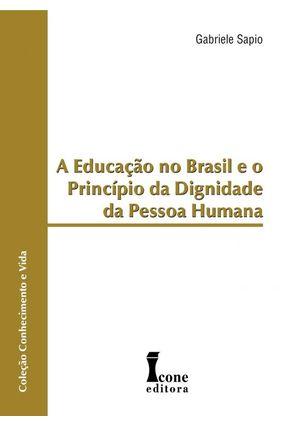 Educação no Brasil e o Princípio da Dignidade da Pessoa Humana - Col. Conhecimento e Vida - Sapio,Gabriele | Hoshan.org