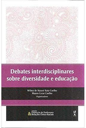 Debates Interdisciplinares Sobre Diversidade E Educação - Coelho,Wilma de Nazaré Baía Coelho,Mauro Cezar | Tagrny.org