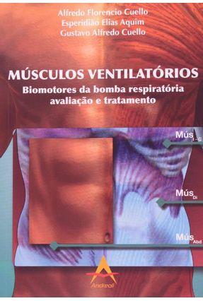 Músculos Ventilatórios - Biomotores da Bomba Respiratória - Avaliação e Tratamento - Cuello,Alfredo Florencio Aquim,Esperidião Elias Cuello,Gustavo Alfredo | Hoshan.org