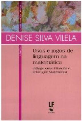 Usos e Jogos de Linguagem na Matemática - Col. Contextos da Ciência - Vilela,Denise Silva   Tagrny.org