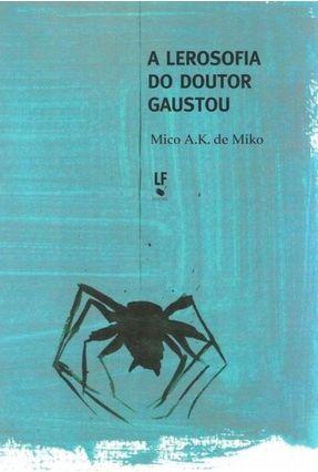 A Lerosofia Do Doutor Gaustou - De Miko,Mico A. K. | Tagrny.org