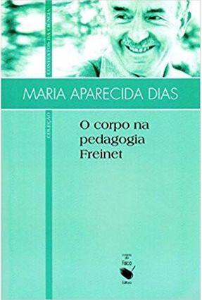 O Corpo na Pedagogia Freinet - Col. Contextos da Ciência - Dias ,Maria Aparecida | Tagrny.org