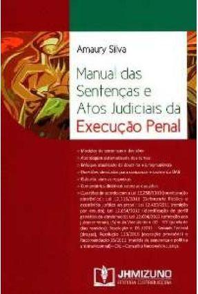 Manual Das Sentenças e Atos Judiciais da Execução Penal - Silva,Amaury | Hoshan.org