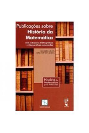 Publicações Sobre História da Matemática Com Indicações Bibliográficas e Videográficas Comentadas - Vários Autores   Hoshan.org