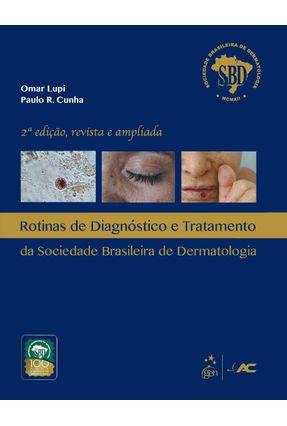 Rotinas de Diagnóstico e Tratamento da Sociedade Brasileira  de Dermatologia - 2ª Ed. 2012 - Belo,Josemir Lupi,Omar R. Cunha,Paulo pdf epub