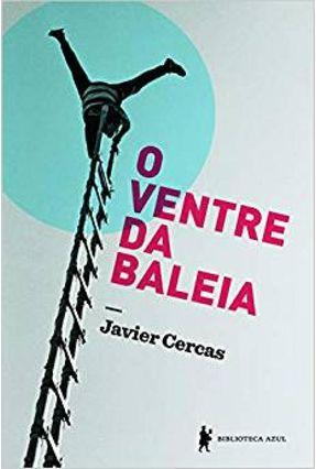 O Ventre da Baleia - Cercas,Javier pdf epub