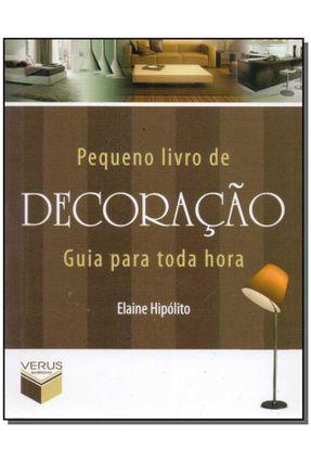 Pequeno Livro de Decoração - Hipólito,Elaine   Tagrny.org