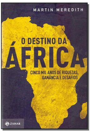 O Destino da África - Cinco Mil Anos de Riquezas, Ganância e Desafios - Meredith,Martin pdf epub