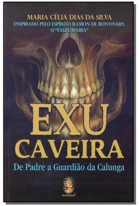 Exu Caveira - De Padre A Guardião da Calunga - Silva,Maria Célia Dias Da Silva,Maria Célia Dias Da pdf epub