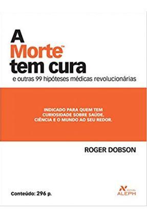 A Morte Tem Cura - Dobson,Roger | Hoshan.org