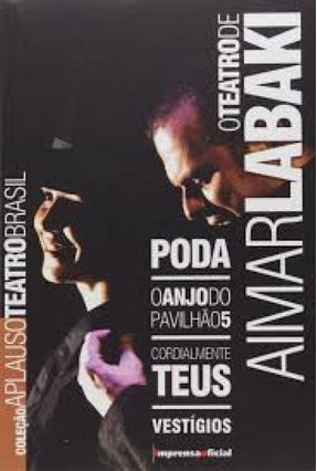 O Teatro De Aimar Labaki - O Anjo do Pavilhão 5 - Cordialmente Teus Vestígios - Labaki,Aimar   Hoshan.org