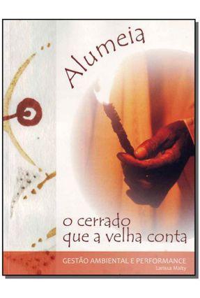 Alumeia - Cerrado Que a Velha Conta - Gestão Ambiental e Performance - Malty,Larissa   Hoshan.org
