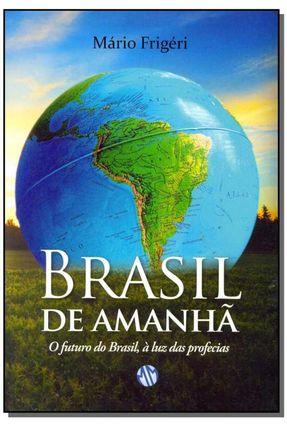 Brasil de Amanhã - o Futuro do Brasil, À Luz Das Profecias - Frigéri,Mário Ribeiro | Hoshan.org
