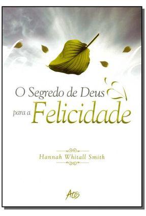 O Segredo de Deus para a Felicidade - Smith,Hannah Whitall | Nisrs.org