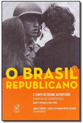 O Tempo Do Regime Autoritário - Ditadura Militar E Redemocratização – Quarta República (1964-1985) - Ferreira,Jorge Delgado,Lucília De Almeida Neves   Hoshan.org