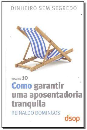 Como Garantir Uma Aposentadoria Tranquila - Col. Dinheiro Sem Segredo - Vol. 10 - Domingos,Reinaldo | Hoshan.org