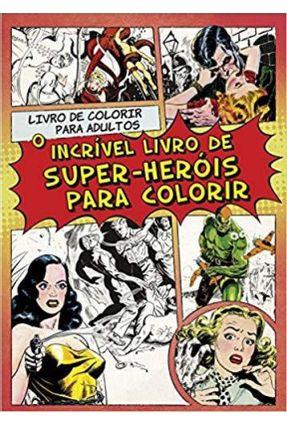 O Incrível Livro De Super-Heróis Para Colorir - Livro De Colorir Para Adultos - Michael O'Mara Books | Nisrs.org