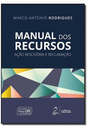 Manual Dos Recursos - Ação Rescisória e Reclamação - Rodrigues,Marco Antonio | Hoshan.org