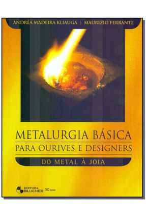 Metalurgia Básica para Ourives e Designers - Kliauga,Andréa Madeira | Hoshan.org