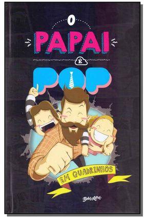 O Papai É Pop - Em Quadrinhos - Piangers,Marcos | Tagrny.org