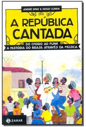 A República Cantada - do Choro ao Funk, A História do Brasil Através da Música - Cunha,Diogo pdf epub
