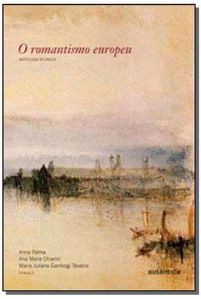 O Romantismo Europeu - Antologia Bilíngue - Nova Ortografia - Palma,Anna Chiarini,Ana Maria Teixeira,Maria Juliana Gambogi pdf epub