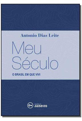 Meu Século - o Brasil Em Que Vivi - Leite,Antonio Dias   Tagrny.org