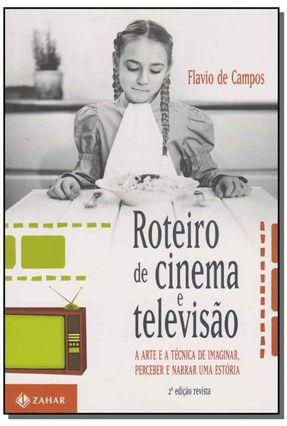 Roteiro de Cinema e Televisão - A Arte e A Técnica de Imaginar, Perceber e Narrar Uma Estória - 2ª Ed. 2007 - Campos,Flavio de | Hoshan.org