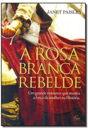 A Rosa Branca Rebelde - Paisley,Janet Paisley,Janet | Hoshan.org