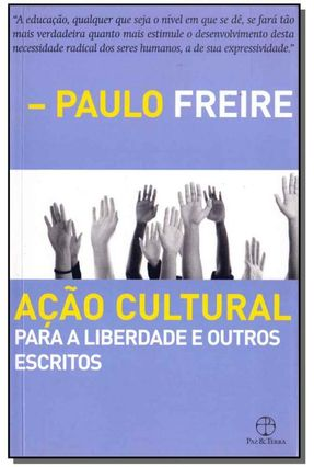 Ação Cultural Para a Liberdade e Outros Escritos - 14ª Ed. 2011