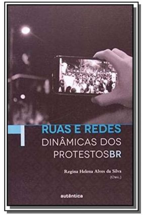 Ruas e Redes - Dinâmicas Dos Protestos Br - Silva,Regina Helena Alves Da   Tagrny.org