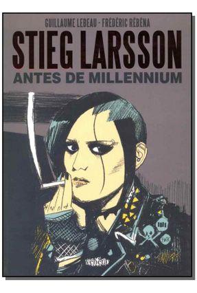 Stieg Larsson - Antes de Millennium - Lebeau,Guillaume Rébéna,Frédéric | Tagrny.org