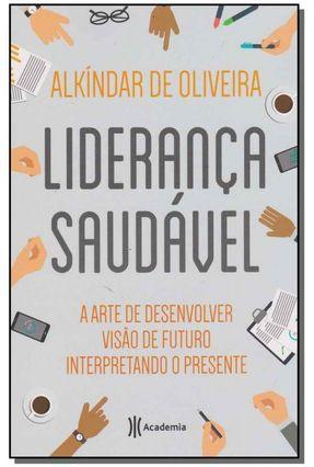Liderança Saudável - A Arte de Desenvolver Visão de Futuro Interpretando o Presente - Alkíndar de Oliveira | Hoshan.org