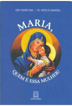 Maria - Quem É Essa Mulher ? - Vian,Dom Itamar | Nisrs.org