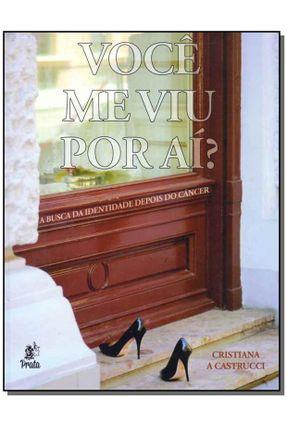 Você Me Viu Por Aí? - A Busca da Identidade Depois do Câncer - Castrucci,Cristiana A. | Hoshan.org