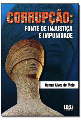 Corrupção - Fonte de Injustiça e Impunidade - Melo,Osmar Alves de pdf epub