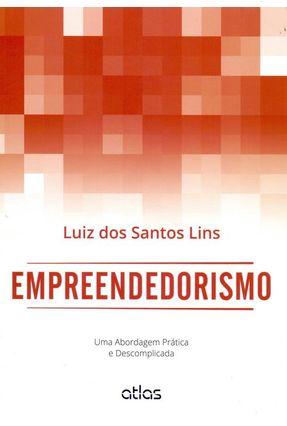 Empreendedorismo: Uma Abordagem Prática e Descomplicada - Lins,Luiz dos Santos   Nisrs.org