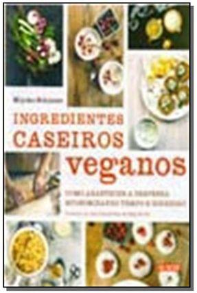 Ingredientes Caseiros Veganos - Como Abastecer A Despensa Economizando Tempo e Dinheiro - Schinner,Miyoko | Tagrny.org