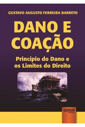 Dano e Coação - Princípio do Dano e Os Limites do Direito - Gustavo Augusto Ferreira Barreto | Tagrny.org