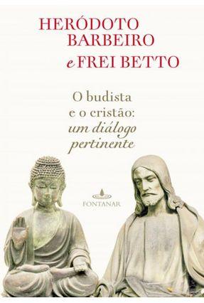O Budista e o Cristão - Um Diálogo Pertinente - Betto,Frei Barbeiro,Heródoto   Hoshan.org