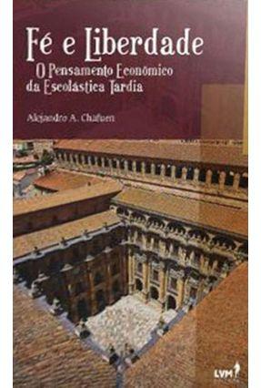Fé e Liberdade - O Pensamento Econômico da Escolástica Tardia - Chafuen,Alejandro A.   Hoshan.org