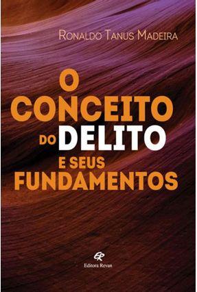 O Conceito do Delito e Seus Fundamentos - Madeira,Ronaldo Tanus | Hoshan.org
