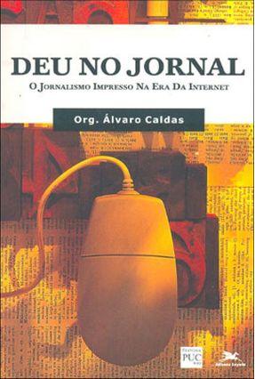 Deu no Jornal - O Jornalismo Impresso na Era da Internet - Caldas,Álvaro | Hoshan.org