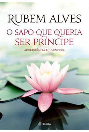 O Sapo Que Queria Ser Príncipe - 2ª Ed. 2014 - Alves,Rubem pdf epub