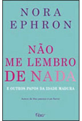 Não Lembro De Nada E Outros Papos Da Idade Madura - Ephron,Nora pdf epub