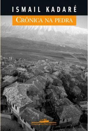 Crônica na Pedra - Kadare,Ismail | Hoshan.org